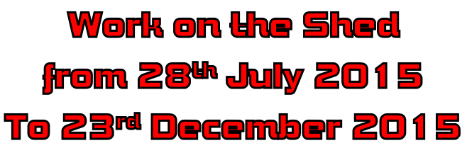 Work on the Shed  from 28th July 2015 To 23rd December 2015